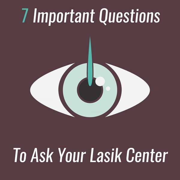 7 Important Questions to ask your LASIK center
